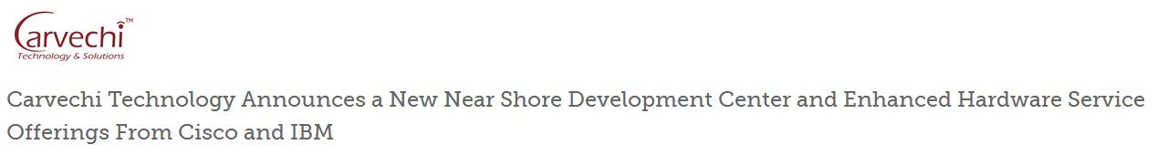 Carvechi Technology Announces a New Near Shore Development Center